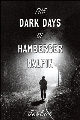 The Dark Days of Hamburger Halpin By Berk, Josh